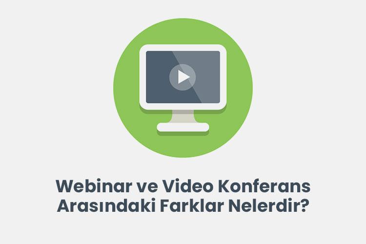 Webinar ve Video Konferans Arasındaki Farklar Nelerdir